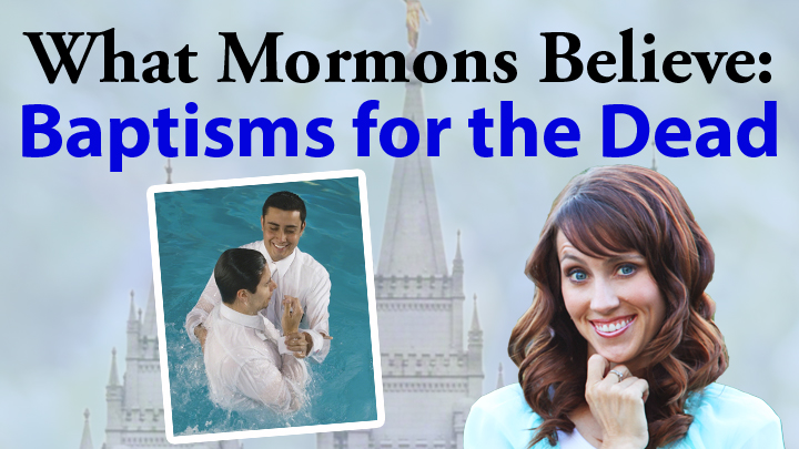 What Mormons Believe: Baptisms for the Dead