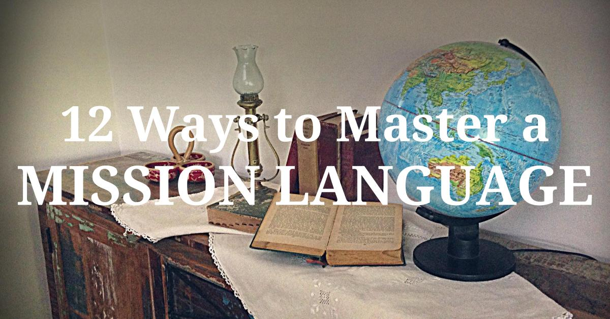 12 Ideas to Help You Master Your Mission Language