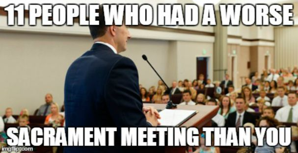 11 People Who Had a Worse Sacrament Meeting than You