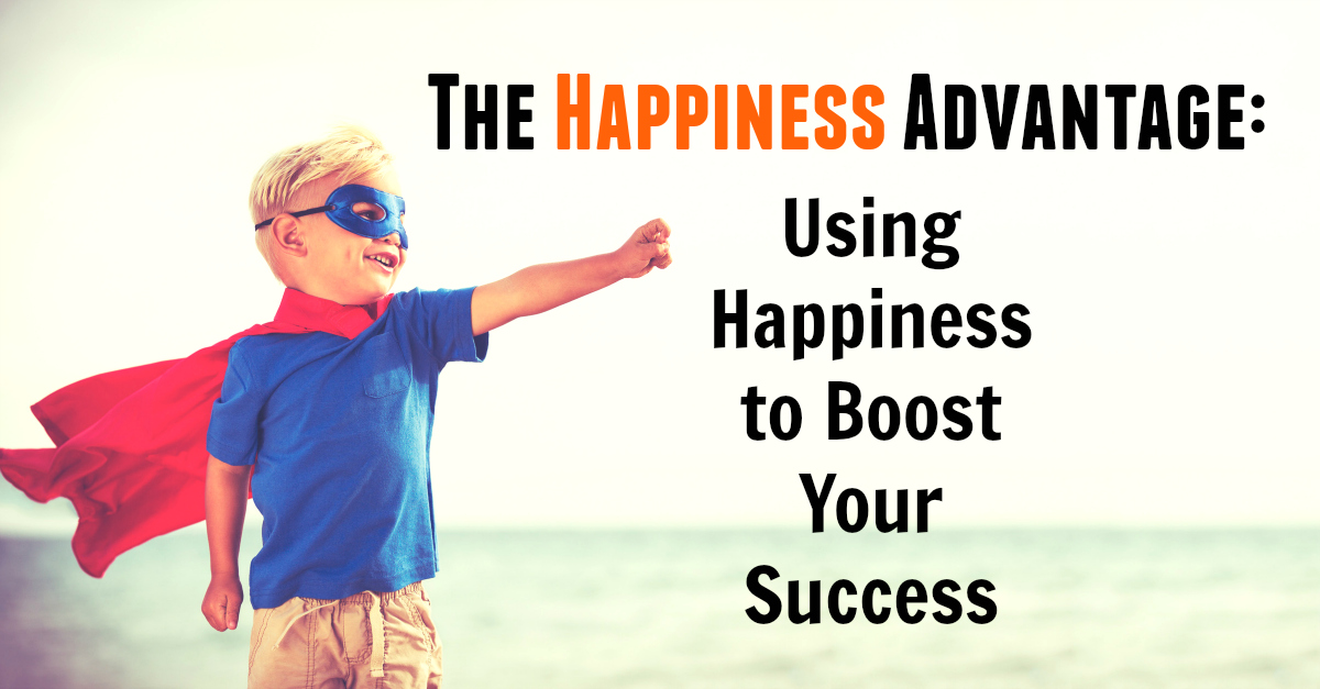 The Happiness Advantage: Using Happiness to Boost Your Success