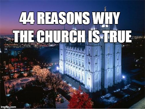 44 Reasons Why The Church of Jesus Christ of Latter-day Saints is True