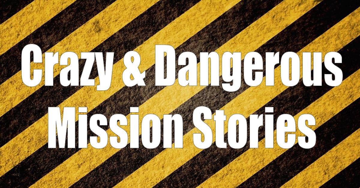 5 CRAZY & DANGEROUS Missionary Stories