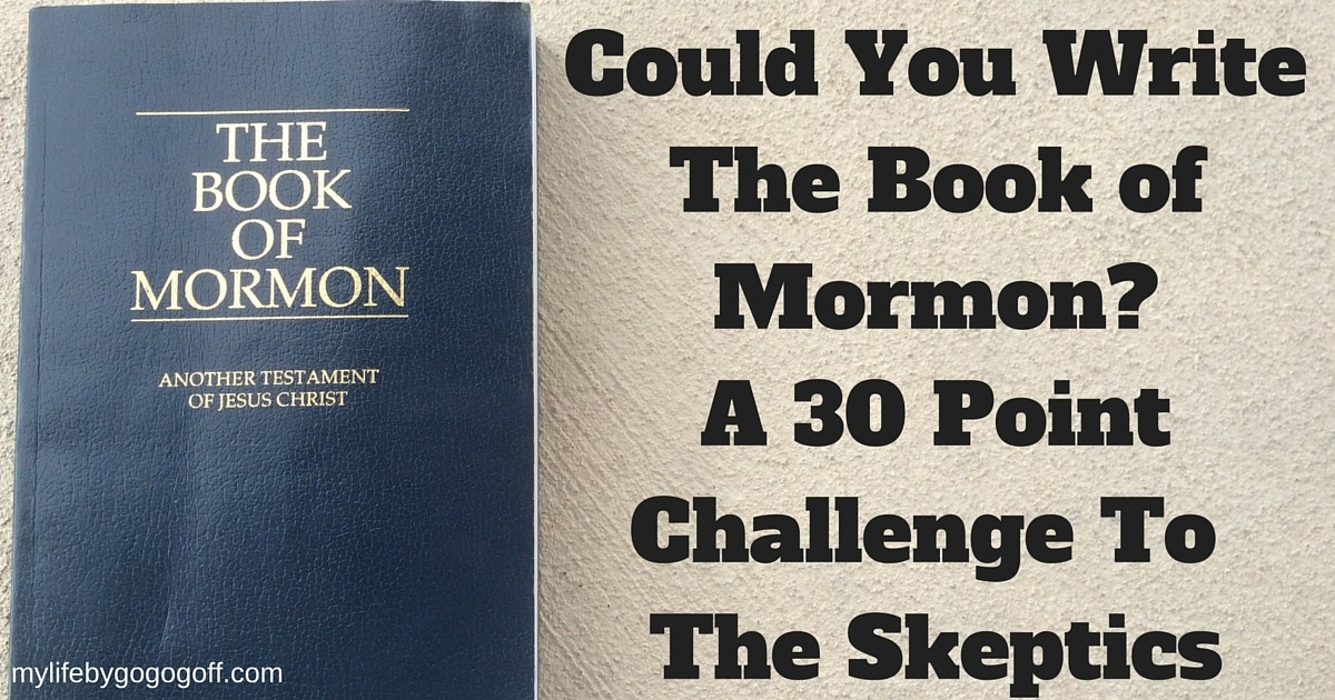 Could You Write The Book of Mormon? A 30 Point Challenge To The Skeptics
