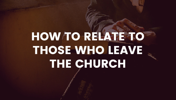 How to Relate to Those Who Leave the Church