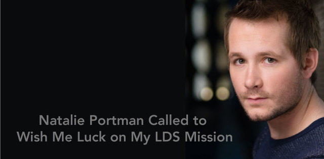 Natalie Portman Called to Wish Me Luck on My LDS Mission